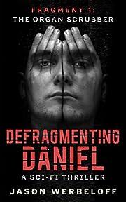 Defragmenting Daniel: The Organ Scrubber: A Sci-Fi Thriller (The Defragmenting Daniel Trilogy Book 1)