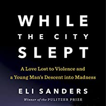 While the City Slept: A Love Lost to Violence and a Young Man's Descent into Madness Audiobook by Eli Sanders Narrated by Rene Ruiz