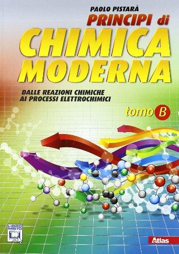 Principi di chimica moderna. Vol. B: Dalle reazioni chimiche ai processi elettrochimici. Con espansione online. Per le Scuole superiori