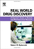 Real World Drug Discovery: A Chemists Guide to Biotech and Pharmaceutical Research