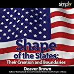 Shape of the States: Their Creation & Boundaries | Deaver Brown