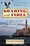 img - for Soaring with Fidel: An Osprey Odyssey from Cape Cod to Cuba and Beyond book / textbook / text book