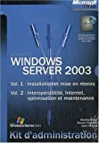 Coffret Windows Server 2003, Kit d'administration : 2 volumes : Installation et mise en rseau, Interoprabilit, Internet, optimisation et maintenance
