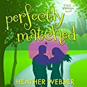 Perfectly Matched: A Lucy Valentine Novel (       UNABRIDGED) by Heather Webber Narrated by Dina Pearlman