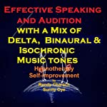 Effective Speaking - with a Mix of Delta Binaural Isochronic Tones: Three-in-One Legendary, Complete Hypnotherapy Session | Randy Charach,Sunny Oye