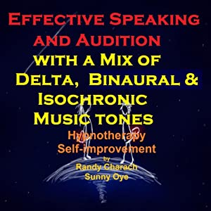 Effective Speaking - with a Mix of Delta Binaural Isochronic Tones: Three-in-One Legendary, Complete Hypnotherapy Session | [Randy Charach, Sunny Oye]