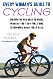 Every Woman's Guide to Cycling: Everything You Need to Know, From Buying Your First Bike toWinning Your First Race