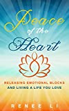Peace of the Heart: Releasing Emotional Blocks and Living a Life You Love