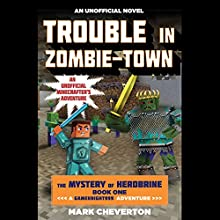 Trouble in Zombie-Town: The Mystery of Herobrine: Book One: A Gameknight999 Adventure: An Unofficial Minecrafter's Adventure (       UNABRIDGED) by Mark Cheverton Narrated by Luke Daniels