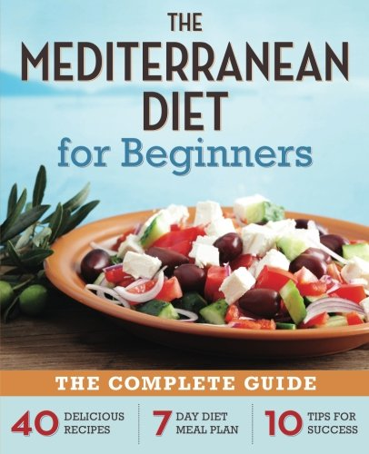 Mediterranean Diet for Beginners: The Complete Guide - 40 Delicious