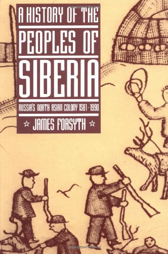 A History of the Peoples of Siberia: Russia's North Asian...