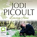 Leaving Home (       UNABRIDGED) by Jodi Picoult Narrated by Jodi Picoult
