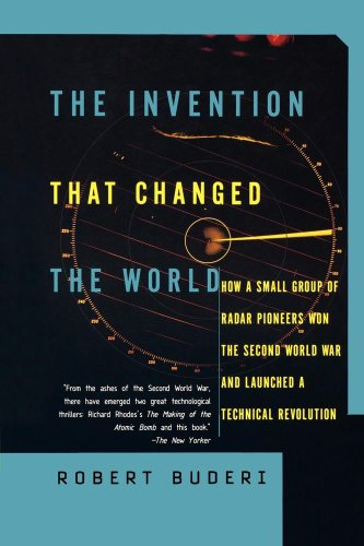 The Invention That Changed The World: How A Small Group Of Radar Pioneers Won The Second World War And Launched A Technical Revolution