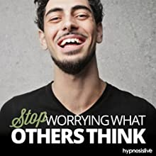 Stop Worrying What People Think Hypnosis: Be Yourself & Proud of it, with Hypnosis Speech by  Hypnosis Live Narrated by  Hypnosis Live
