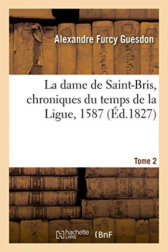 La dame de Saint-Bris, chroniques du temps de la Ligue, 1587. Tome 2 (Littérature)