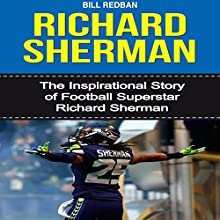 Richard Sherman: The Inspirational Story of Football Superstar Richard Sherman (       UNABRIDGED) by Bill Redban Narrated by Michael Pauley