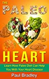 The Paleo Heart: Learn How Paleo Diet Can Help You With Your Heart Disease (Paleo diet, Heart Healthy Cooking, Paleo diet Plan Book 1)