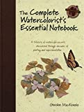 The Complete Watercolorists Essential Notebook: A treasury of watercolor secrets discovered through decades of painting and experimentation