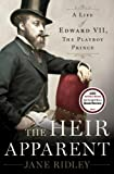 img - for The Heir Apparent: A Life of Edward VII, the Playboy Prince book / textbook / text book