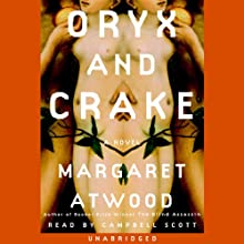 Oryx and Crake (       UNABRIDGED) by Margaret Atwood Narrated by Campbell Scott