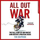 All Out War: The Full Story of How Brexit Sank Britain's Political Class Hörbuch von Tim Shipman Gesprochen von: Rupert Farley