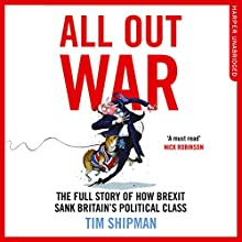 All Out War: The Full Story of How Brexit Sank Britain's Political Class | Livre audio Auteur(s) : Tim Shipman Narrateur(s) : Rupert Farley