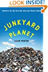 Junkyard Planet: Travels in the Billi...