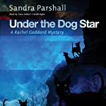 Under the Dog Star: A Rachel Goddard Mystery, Book 4 (       UNABRIDGED) by Sandra Parshall Narrated by Tavia Gilbert