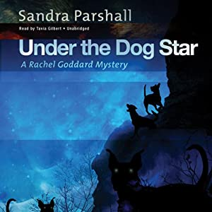 Under the Dog Star: A Rachel Goddard Mystery, Book 4 | [Sandra Parshall]