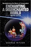 img - for Enchanting a Disenchanted World: Revolutionizing the Means of Consumption 2nd Edition( Paperback ) by Ritzer, George published by Sage Publications, Inc book / textbook / text book