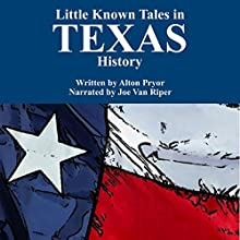 Little Known Tales in Texas History Audiobook by Alton Pryor Narrated by Joe Van Riper
