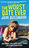 Jane Bussmann The Worst Date Ever: War Crimes, Hollywood Heart-throbs and Other Abominations