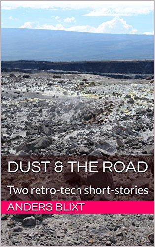 Dust & The Road: Two retro-tech short-stories (Patchwork World Book 1)