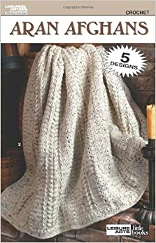 Crochet Patterns On Amazon : Aran Afghans - Crochet Pattern Book (Leisure Arts Little Books #75014 ...
