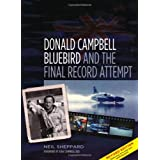 Donald Campbell: Bluebird and the Final Record Attemptby Neil Sheppard