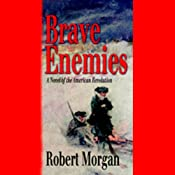 Brave Enemies: A Novel of the American Revolution | [Robert Morgan]