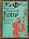 img - for Top 10 Worst Things about Ancient Rome You Wouldn't Want to Know! (Top 10 Worst (Gareth Stevens)) book / textbook / text book