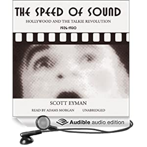 The Speed of Sound: Hollywood and the Talkie Revolution 1926 - 1930