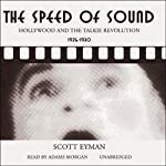 The Speed of Sound: Hollywood and the Talkie Revolution 1926 - 1930 | Scott Eyman