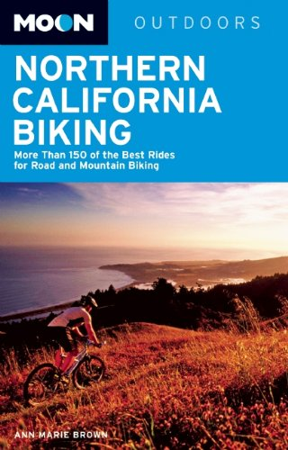 Moon Northern California Biking: More Than 160 of the Best Rides for Road and Mountain Biking (Moon Outdoors)