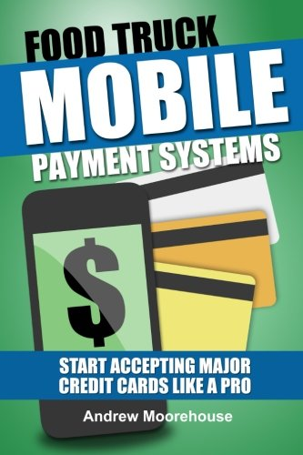 Food Truck Mobile Payment Systems - Start Accepting Major Credit Cards Like A Pro (Food Truck Startup) (Volume 5) (Food Lion Truck compare prices)