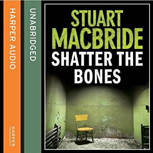 Shatter the Bones | [Stuart MacBride]
