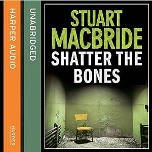 Shatter the Bones | [Stuart MacBride]