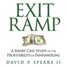 Exit Ramp: A Short Case Study of the Profitability of Panhandling (       UNABRIDGED) by David P. Spears II Narrated by Sean Schroeder