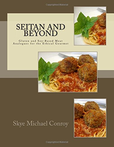 Seitan and Beyond: Gluten and Soy-Based Meat Analogues for the Ethical Gourmet