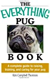 Everything Pug Book: A Complete Guide To Raising, Training, And Caring For Your Pug (Everything (Pets))