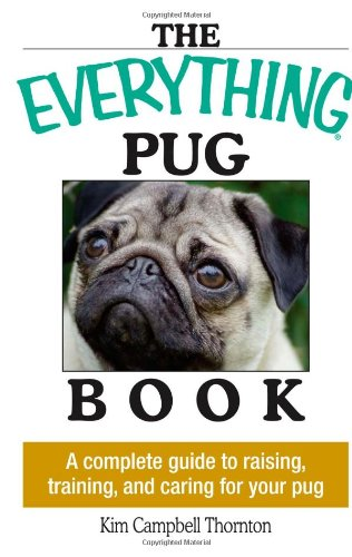 Everything Pug Book: A Complete Guide To Raising, Training, And Caring For Your Pug (Everything (Pets)) front-990554