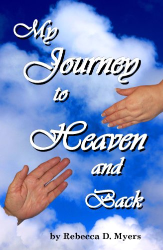 Book: My Journey To Heaven And Back by Rebecca D. Myers