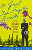 The Great Los Angeles Swindle: Oil, Stocks, and Scandal During the Roaring Twenties