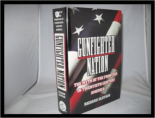 Gunfighter Nation: The Frontier Myth in Twentieth-Century America